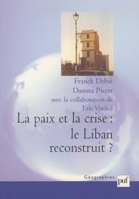 Franck Debié et Danuta Pieter - La paix et la crise : le Liban reconstruit ?.