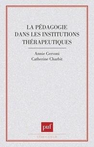 Annie Cervoni et Catherine Charbit - La Pédagogie dans les institutions thérapeutiques.