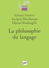 Sylvain Auroux et Jacques Deschamps - La philosophie du langage.