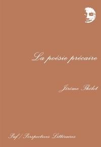 Jérôme Thélot - La poésie précaire.