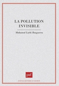 Mohamed Larbi Bouguerra - La pollution invisible.