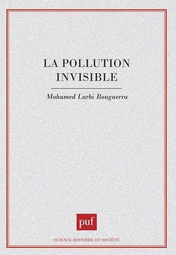 Mohamed Larbi Bouguerra - La pollution invisible.