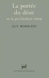 Guy Rosolato - La portée du désir ou La psychanalyse même.
