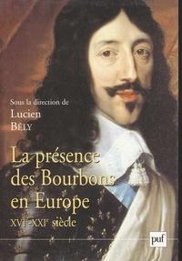 Lucien Bély et Jean-Paul Le Flem - La présence des Bourbons en Europe, XVIe-XXIe siècle.
