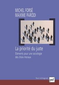 Michel Forsé et Maxime Parodi - La priorité du juste - Elements pour une sociologie des choix moraux.