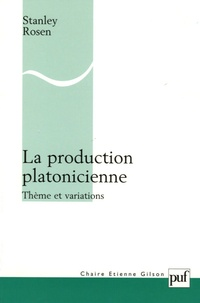 Stanley Rosen - La production platonicienne - Thème et variations.