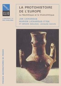Jan Lichardus et Marion Lichardus-Itten - La Protohistoire de l'Europe - Le Néolithique et le Chalcolithique entre la Méditerranée et la mer Baltique.