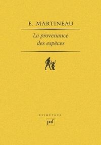 Emmanuel Martineau - La Provenance des espèces - Cinq méditations sur la libération de la liberté.