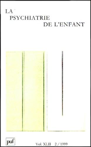 Puf - La psychiatrie de l'enfant Volume 42 N° 2/1999 : .