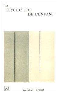 Bernard Golse et Alejandro Rojas-Urrego - La psychiatrie de l'enfant Volume 46 N° 1/2003 : .