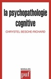 Chrystel Besche-Richard - La psychopathologie cognitive.