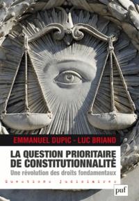 Emmanuel Dupic et Luc Briand - La question prioritaire de constitutionnalité, une révolution des droits fondamentaux.