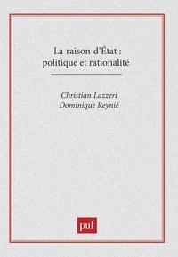 Christian Lazzeri et Dominique Reynié - La raison d'Etat - Politique et rationalité.