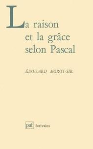 Edouard Morot - La raison et la grâce selon Pascal.
