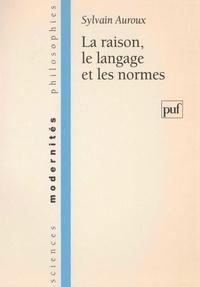 Sylvain Auroux - La raison, le langage et les normes.