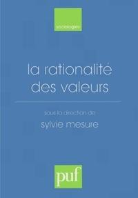 Alban Bouvier et  Collectif - La rationalité des valeurs - [actes du colloque, Paris-Sorbonne, octobre 1996.