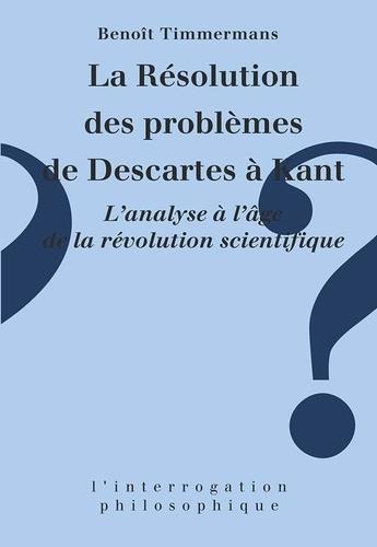 Benoît Timmermans - La résolution des problèmes de Descartes à Kant.