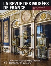 Jannic Durand et Michèle Bimbenet-Privat - La revue des musées de France. Revue du Louvre N°3, Juin 2014 : Les nouvelles salles du département des Objets d'art du Louvre.