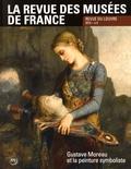 Marie-Christine Labourdette - La revue des musées de France. Revue du Louvre N° 4/2015 : Gustave Moreau et la peinture symboliste.