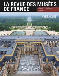Chris Dercon - La revue des musées de France. Revue du Louvre N° 1/2019 : Versailles.