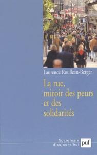 Laurence Roulleau-Berger - La rue, miroir des peurs et des solidarités.