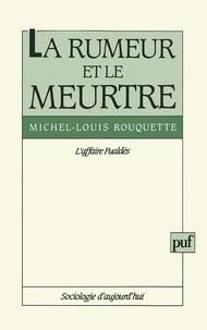 Michel-Louis Rouquette - La rumeur et le meurtre - L'affaire Fualdès.