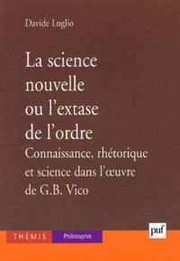 Davide Luglio - La science nouvelle ou l'extase de l'ordre. - Connaissance, rhétorique et science dans l'oeuvre de G-B Vico.
