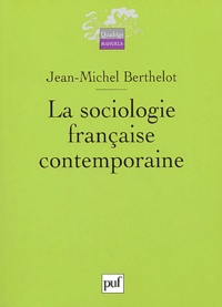 Jean-Michel Berthelot - La sociologie française contemporaine.