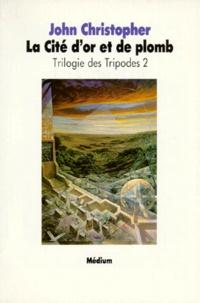 John Christopher - La Trilogie des tripodes N°  2 : La Cité d'or et de plomb.