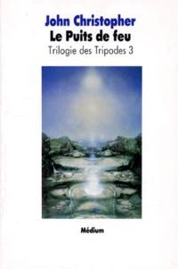 John Christopher - La Trilogie des tripodes N°  3 : Le Puits de feu.