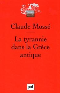 Claude Mossé - La tyrannie dans la Grèce antique.