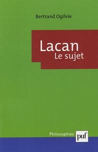 Bertrand Ogilvie - Lacan - La formation du concept de sujet (1932-1949).