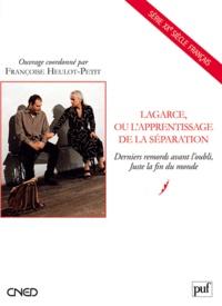 Françoise Heulot-Petit - Lagarce, ou l'apprentissage de la séparation - Derniers remords avant l'oubli, Juste la fin du monde.