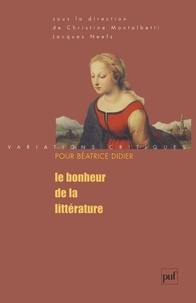 Jacques Neefs et Christine Montalbetti - Le Bonheur de la littérature - Variations critiques pour Béatrice Didier.