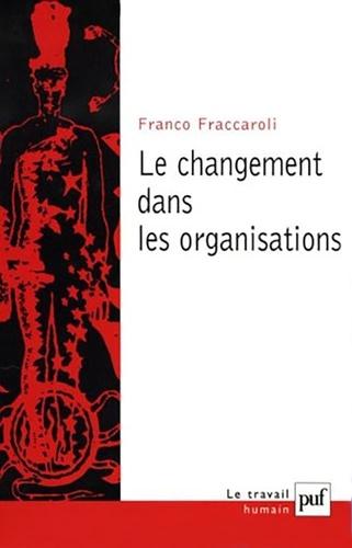 Franco Fraccaroli - Le changement dans les organisations - Méthodes de recherche longitudinale appliquées à la psychologie du travail et des organisations.