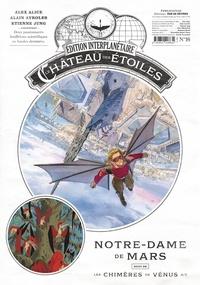 Alex Alice et Etienne Jung - Le château des étoiles : Gazette N° 16 : Notre-Dame de Mars - Suivi de Les chimères de Vénus 4/5.