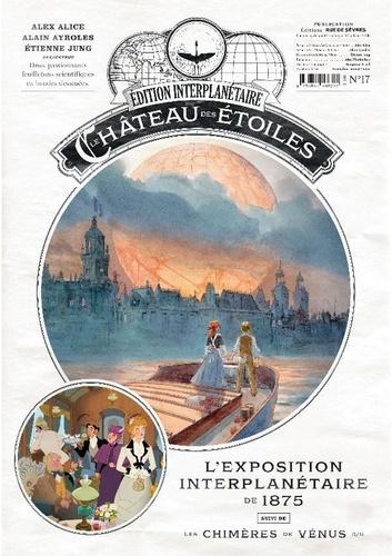 Le château des étoiles : Gazette N° 17 L'exposition interplanétaire de 1875. Suivi de Les chimères de Vénus 5/6