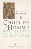 Jean Mourgues - Le Choix de l'homme - Une pensée maçonnique au quotidien.