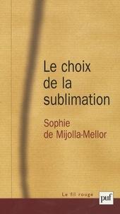 Sophie de Mijolla-Mellor - Le choix de la sublimation.