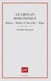 Claudie Bernard - Le Chouan romanesque - Balzac, Barbey d'Aurevilly, Hugo.