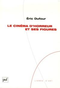 Eric Dufour - Le cinéma d'horreur et ses figures.