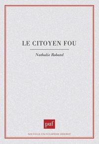 Nathalie Robatel - Le citoyen fou.