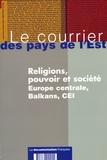 Jean-Yves Rouxel - Le courrier des pays de l'Est N° 1045, septembre-o : Religions, pouvoir et société - Europe centrale, Balkans, CEI.