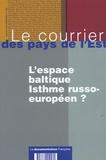 Céline Bayou et Emmanuel Mathias - Le courrier des pays de l'Est N° 1048, Mars-Avril : L'espace baltique : isthme russo-européen ?.