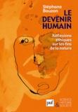 Stéphane Bauzon - Le devenir humain - Réflexions éthiques sur les fins de la nature.