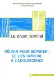 Alberto Eiguer et Anne Loncan - Le divan familial N° 27, automne 2011 : Réunir pour séparer - Le lien familial à l'adolescence.