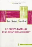 Anne Loncan - Le divan familial N° 34, printemps 201 : Le corps familial : de la métaphore au concept.