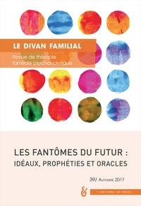 Patrice Cuynet - Le divan familial N° 39, automne 2017 : Les fantômes du futur : idéaux, prophéties et oracles.