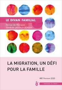 Anne Loncan - Le divan familial N° 44, printemp 2020 : La migration, un défi pour la famille.
