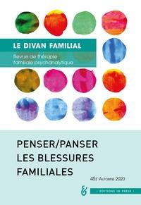 Anne Loncan - Le divan familial N° 45, automne 2020 : Penser/panser les blessures familiales.